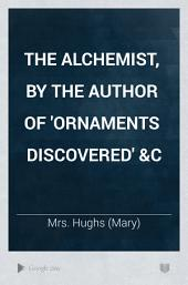 The alchemist, by the author of 'Ornaments discovered' &c