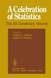 A Celebration of Statistics: The ISI Centenary Volume A Volume to Celebrate the Founding of the International Statistical Institute in 1885