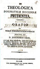 De Theologica Dogmaticae Docendae Prudentia. Oratio qua Primae Commentationi Publicae