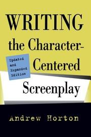 Writing The Character Centered Screenplay Updated And Expanded Edition