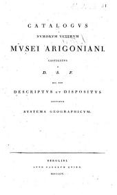 Catalogus numorum veterum Musei Arigoniani castigatus a D.S.F. nec non descriptus et dispositus secundum systema geographicum