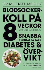 Blodsockerkoll på 8 veckor med Michael Mosley: snabba resultat på både diabetes och övervikt
