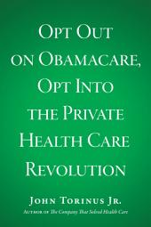 Opt Out on Obamacare, Opt Into the Private Health Care Revolution
