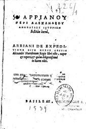 Arriani de expeditione sive rebus gestis Alexandri Macedonum regis libri octo, nuper & reperti, & quam diligentissime in lucem editi