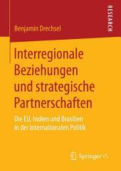 Interregionale Beziehungen und strategische Partnerschaften: Die EU, Indien und Brasilien in der internationalen Politik