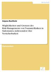 Möglichkeiten und Grenzen des Risk-Managements von Tsunami-Risiken in Südostasien, insbesondere ihre Versicherbarkeit