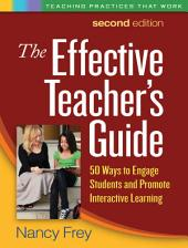 The Effective Teacher's Guide, Second Edition: 50 Ways to Engage Students and Promote Interactive Learning, Edition 2
