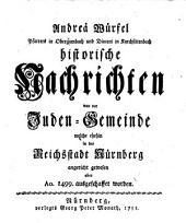 Historische Nachrichten von der Juden-Gemeinde welche ehehin in der Reichsstadt Nürnberg angericht gewesen aber Ao. 1499 ausgeschaffet worden