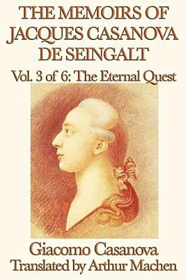 The Memoirs of Jacques Casanova de Seingalt Volume 3  The Eternal Quest