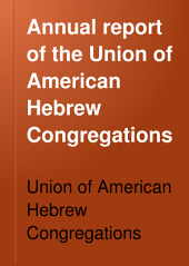 Annual Report of the Union of American Hebrew Congregations: Volume 3