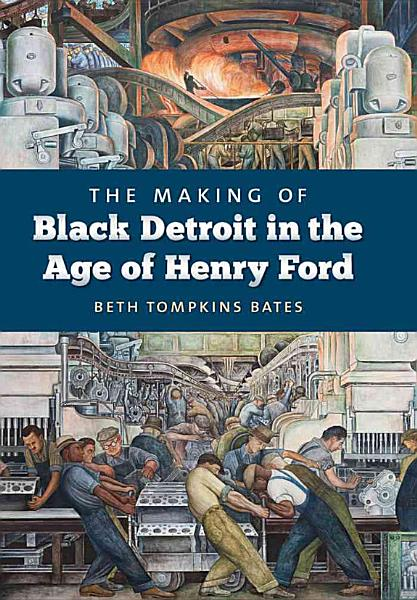 Download The Making of Black Detroit in the Age of Henry Ford Book