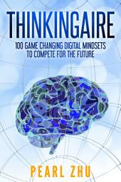 Thinkingaire: 100 Game Changing Digital Mindsets to Compete for the Future, Volume 8