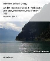 """An den Feuern der Vorzeit - Anthologie zum Storywettbewerb """"Paläofiction"""" - Teil 1: Artefakte -, Band 5"""