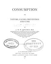 Consumption-- its nature, causes, prevention and cure