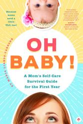 Oh Baby A Mom S Self Care Survival Guide For The First Year Book PDF