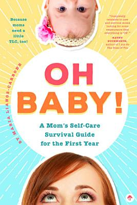 Oh Baby  A Mom s Self Care Survival Guide for the First Year PDF