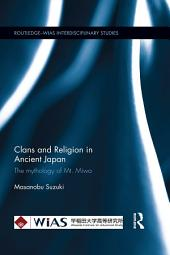 Clans and Religion in Ancient Japan: The mythology of Mt. Miwa
