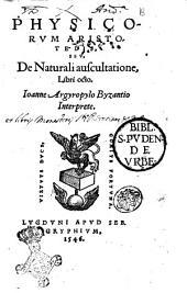 Physicorum Aristotelis, seu, De naturali auscultatione, libri octo. Ioanne Argyropylo Byzantio interprete