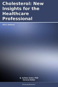 Cholesterol  New Insights for the Healthcare Professional  2011 Edition Book