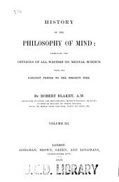 History of the Philosophy of Mind: Embracing the Opinions of All Writers on Mental Science from the Earliest Period to the Present Time, Volume 3