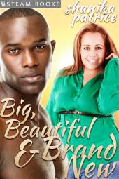 Big, Beautiful & Brand New - A Sexy BBW Interracial Erotic Romance Short Story from Steam Books