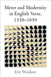 Meter and Modernity in English Verse  1350 1650 PDF