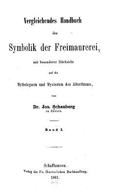 Vergleichendes Handbuch der Symbolik der Freimaurerei  mit besonderer R  cksicht auf die Mythologieen und Mysterien des Alterthums PDF