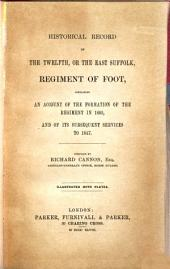 Historical Record of the Twelfth, Or the East Suffolk, Regiment of Foot: Containing an Account of the Formation of the Regiment in 1685, and of Its Subsequent Services to 1847