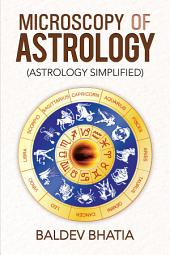 MICROSCOPY OF ASTROLOGY: (ASTROLOGY SIMPLIFIED)
