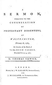 A sermon [on Luke xiii. 29] preached to the Congregation of Protestant Dissenters, at Walthamstow, ... on ... the death of the Rev. H. Farmer, etc