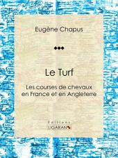 Le Turf: ou Les courses de chevaux en France et en Angleterre
