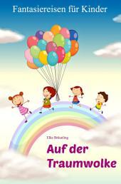 Auf der Traumwolke: Fantasiereisen für Kinder
