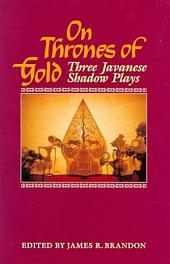 On Thrones of Gold: Three Javanese Shadow Plays