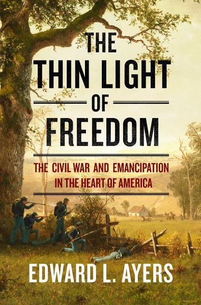 Download The Thin Light of Freedom  The Civil War and Emancipation in the Heart of America Book