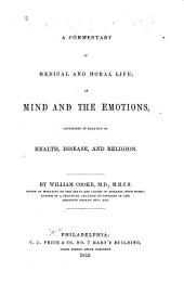 A Commentary of Medical and Moral Life: Or, Mind and the Emo Tions, Considered in Relation to Health, Disease, and Religion
