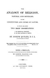 The Works of the Right Reverend Father in God, Joseph Butler: The analogy of religion, natural and revealed, to the constitution and course of nature. Of personal identity. Of the nature of virtue