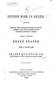 A Second Book in Greek: Containing Syntax, with Reading Lessons in Prose; Prosody and the Dialects, with Reading Lessons in Verse Forming a Sufficient Greek Reader. With a Vocabulary