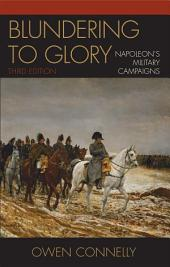 Blundering to Glory: Napoleon's Military Campaigns, Edition 3