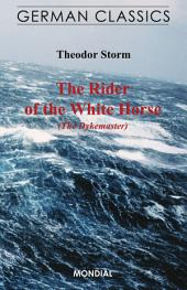 The Rider of the White Horse (The Dikegrave. German Classics): Der Schimmelreiter