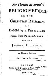Sir Thomas Browne's Religio Medici: Or, the Christian Religion, as Professed by a Physician; Freed from Priest-craft and the Jargon of Schools, Volume 2