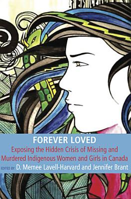 Forever Loved  Exposing the hidden Crisis of Missing and Murdered Indigenous Women and Girls in Canada