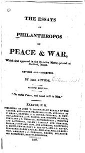 The Essays of Philanthropos [pseud.] on Peace & War