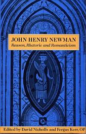 John Henry Newman: Reason, Rhetoric, and Romanticism