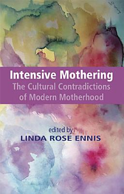 Intensive Mothering  The Cultural Contradictions of Modern Motherhood PDF