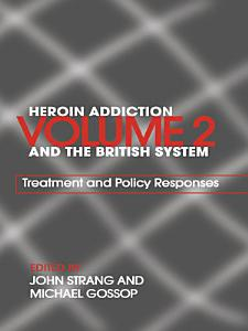 Heroin Addiction and the British System  Treatment and policy responses Book