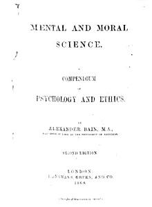 Mental and Moral Science  A compendium of psychology and ethics PDF