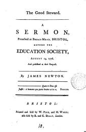 The Good Steward: A Sermon, Preached at Broad-Mead, Bristol, Before the Education Society, August 14, 1776. ... By James Newton, Volume 10