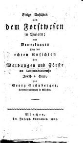 Einige Ansichten von dem Forstwesen in Baiern: mit Bemerkungen über die echten Ansichten der Waldungen und Förste des Landesdirektionsraths Joseph v. Hazzi