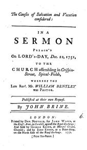 The Causes of Salvation and Vocation Considered: In a Sermon Preach'd on Lord's-day, Dec.22, 1751, to the Church Assembling in Crispin-street, Spital-Fields, ... By John Brine, Volume 6
