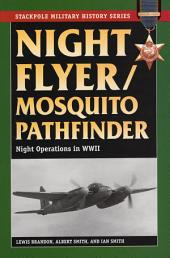 Night Flyer/Mosquito Pathfinder: Night Operations in World War II